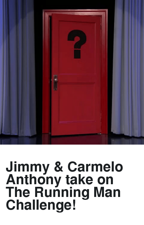 running-man-challenge: <h2><b>Jimmy &amp; Carmelo Anthony take on The Running Man Challenge! </b></h2>