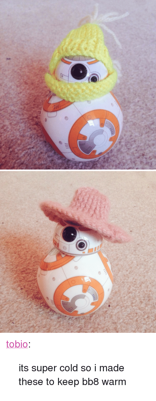 """BB-8: <p><a class=""""tumblr_blog"""" href=""""http://tobio.tumblr.com/post/137287326917"""" target=""""_blank"""">tobio</a>:</p> <blockquote> <p>its super cold so i made these to keep bb8 warm</p> </blockquote>"""