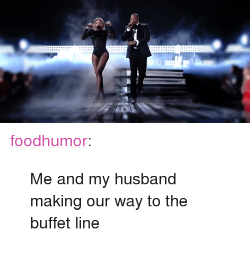 """The Buffet: <p><a href=""""http://foodhumor.tumblr.com/post/80629603777/me-and-my-husband-making-our-way-to-the-buffet"""" class=""""tumblr_blog"""">foodhumor</a>:</p><blockquote><p>Me and my husband making our way to the buffet line</p></blockquote>"""