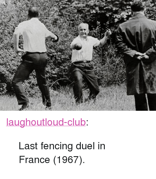 "fencing: <p><a href=""http://laughoutloud-club.tumblr.com/post/160125580676/last-fencing-duel-in-france-1967"" class=""tumblr_blog"">laughoutloud-club</a>:</p>  <blockquote><p>Last fencing duel in France (1967).</p></blockquote>"