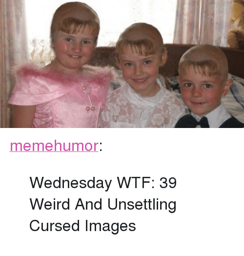 """unsettling: <p><a href=""""http://memehumor.net/post/164530612070/wednesday-wtf-39-weird-and-unsettling-cursed"""" class=""""tumblr_blog"""">memehumor</a>:</p>  <blockquote><p>Wednesday WTF: 39 Weird And Unsettling Cursed Images</p></blockquote>"""