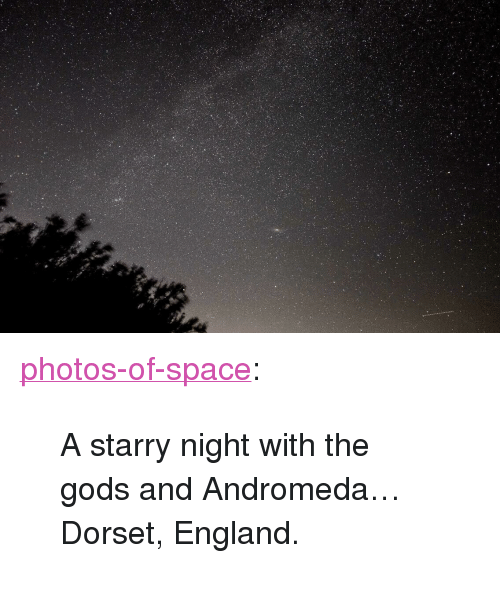 "andromeda: <p><a href=""https://photos-of-space.tumblr.com/post/162410106322/a-starry-night-with-the-gods-and-andromeda"" class=""tumblr_blog"">photos-of-space</a>:</p>  <blockquote><p>A starry night with the gods and Andromeda… Dorset, England.</p></blockquote>"
