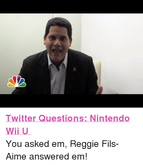 "nintendo wii: <p><a href=""https://www.youtube.com/watch?v=5kuZK5IxytE"" target=""_blank""><strong>Twitter Questions: Nintendo Wii U </strong></a></p> <p>You asked em, Reggie Fils-Aime answered em! </p>"