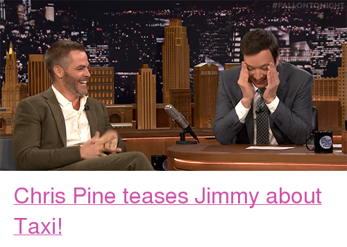 """Chris Pine: <p><a href=""""https://www.youtube.com/watch?v=KGhoTuNW-hI"""" target=""""_blank"""">Chris Pine teases Jimmy about Taxi!</a></p>"""