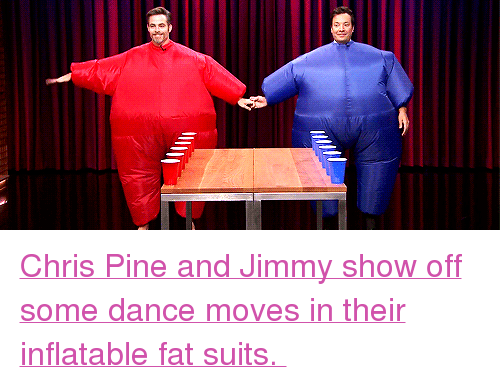 """Chris Pine: <p><a href=""""https://www.youtube.com/watch?v=S1PUkhyReD0&amp;tv"""" target=""""_blank"""">Chris Pine and Jimmy show off some dance moves in their inflatable fat suits.</a></p>"""