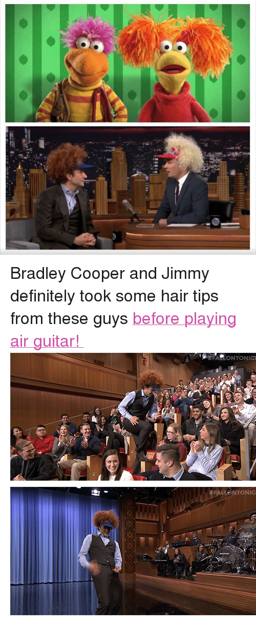 """Bradley Cooper: <p>Bradley Cooper and Jimmy definitely took some hair tips from these guys <a href=""""https://www.youtube.com/watch?v=R1dW8M4EqYY"""" target=""""_blank"""">before playing air guitar!</a></p> <p><img alt="""""""" src=""""https://78.media.tumblr.com/0dc1cec26f377666e15401edaf0f4584/tumblr_nhq872TxiT1qhub34o3_500.gif""""/></p> <p><img alt="""""""" src=""""https://78.media.tumblr.com/ab2f03349000f2dcf9473a655a6d9e81/tumblr_nhq872TxiT1qhub34o1_500.gif""""/></p>"""