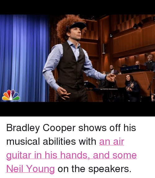 """Bradley Cooper: <p>Bradley Cooper shows off his musical abilities with <a href=""""https://www.youtube.com/watch?v=R1dW8M4EqYY"""" target=""""_blank"""">an air guitar in his hands, and some Neil Young</a> on the speakers.</p>"""