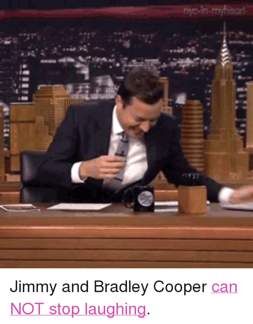 """Bradley Cooper: <p>Jimmy and Bradley Cooper <a href=""""https://www.youtube.com/watch?v=YMvYTUSez_0"""" target=""""_blank"""">can NOT stop laughing</a>.</p>"""
