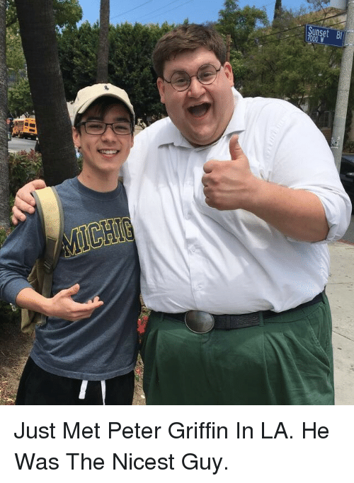 Peter Griffin, Griffin, and Peter: <p>Just Met Peter Griffin In LA. He Was The Nicest Guy.</p>