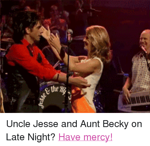 """uncle jesse: <p>Uncle Jesse and Aunt Becky on Late Night?<a href=""""http://www.youtube.com/watch?v=Dor96YnM_qo&amp;list=PLykzf464sU9-uj2DvWN3k3S6k_EPDw9pN"""" target=""""_blank"""">Have mercy!</a></p>"""