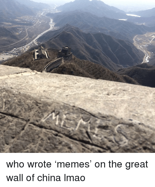 the-great-wall: <p>who wrote &lsquo;memes&rsquo; on the great wall of china lmao</p>