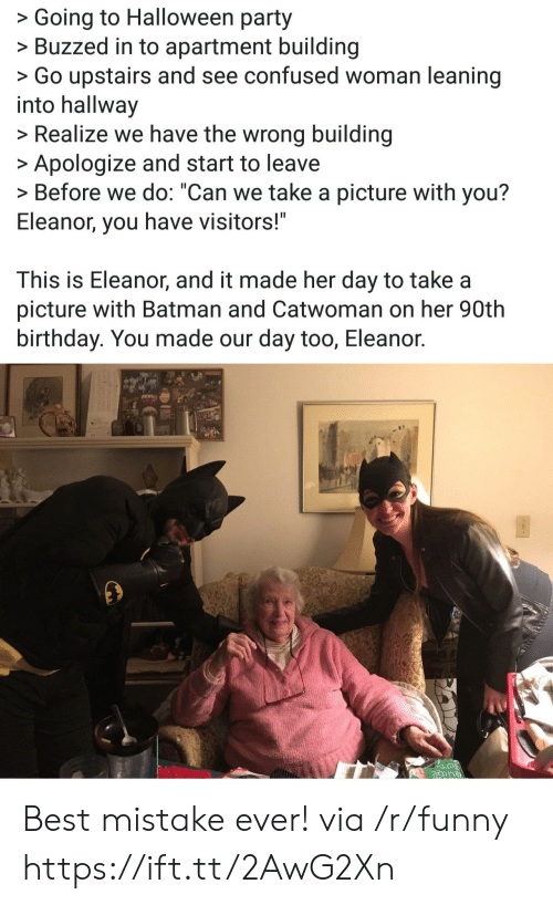 """eleanor: >Going to Halloween party  >Buzzed in to apartment building  >Go upstairs and see confused woman leaning  into hallway  >Realize we have the wrong building  Apologize and start to leave  > Before we do: """"Can we take a picture with you?  Eleanor, you have visitors!""""  This is Eleanor, and it made her day to take a  picture with Batman and Catwoman on her 90th  birthday. You made our day too, Eleanor. Best mistake ever! via /r/funny https://ift.tt/2AwG2Xn"""