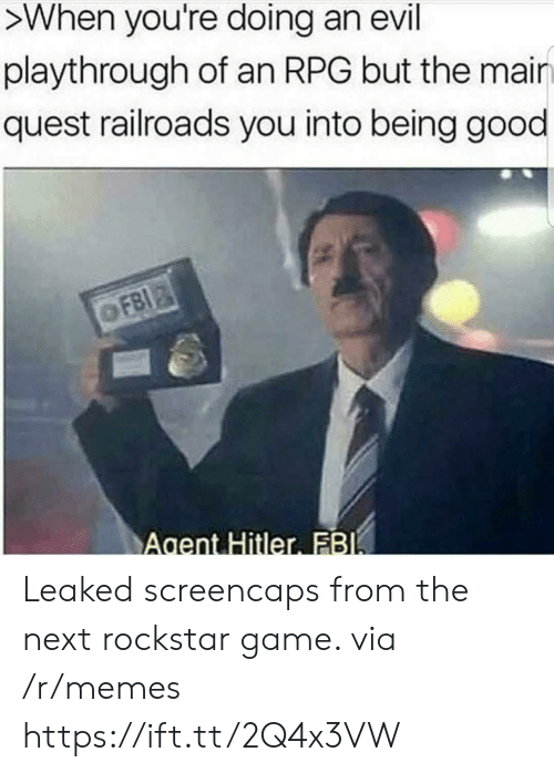 Memes, Game, and Good: >When you're doing an evil  playthrough of an RPG but the mair  quest railroads you into being good  Agent Hitler FB Leaked screencaps from the next rockstar game. via /r/memes https://ift.tt/2Q4x3VW
