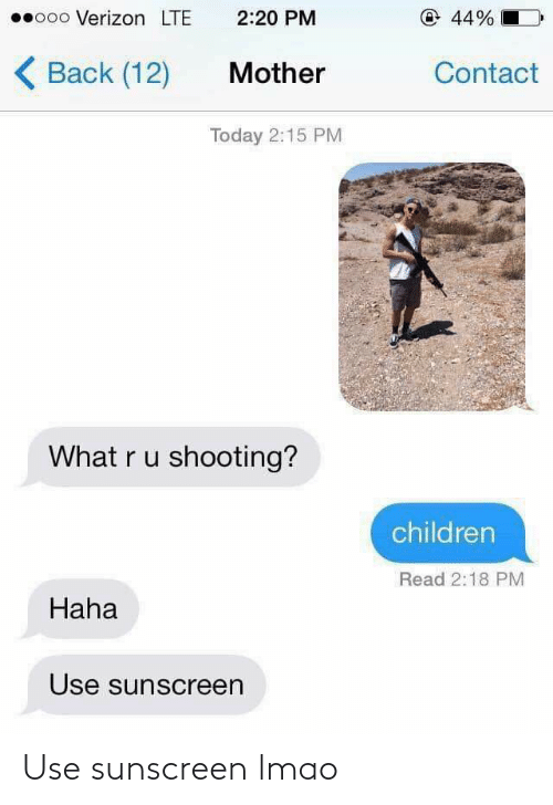 sunscreen: © 44%  00000 Verizon LTE  2:20 PM  ( Back (12)  Contact  Mother  Today 2:15 PM  What ru shooting?  children  Read 2:18 PM  Haha  Use sunscreen Use sunscreen lmao