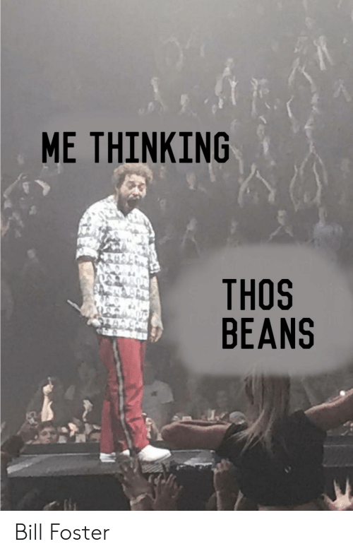 Thos Beans: ΜΕ ΤHINKING  THOS  BEANS Bill Foster