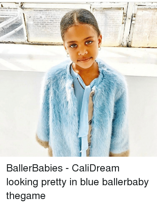 Memes, 🤖, and Looking: Ψyr術》 i'\ BallerBabies - CaliDream looking pretty in blue ballerbaby thegame