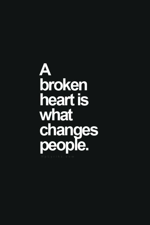changes: А  broken  heart is  what  changes  рeople.  HpLyr com