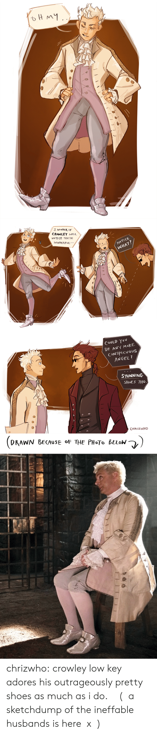 Low key: ВНмy.   IwNDER IF  CROWLEY WILL  NOTICE THESE  WONDENFUL  NOTICE  WHAT?   COULD TOU  BE ANY MORE  CONSPICUOUS  ANGEL  STUNNING  SHOES 7HO  CHRIZWHO   DRAWN BECAUSE OF THE PH0T0 BELOW- chrizwho: crowley low key adores his outrageously pretty shoes as much as i do.  ( a sketchdump of the ineffable husbands is herex)