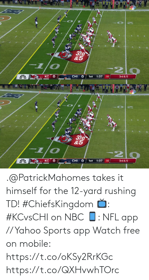rushing: Зка>  &5  -1/0  KC  1st  1:37  :06  3rd & 5  7-7 CHI  10-4   Зка  &5  -1/0  -20  1st  1:37  3rd & 5  :06  10-4 KC O  ש CHI .@PatrickMahomes takes it himself for the 12-yard rushing TD! #ChiefsKingdom  📺: #KCvsCHI on NBC 📱: NFL app // Yahoo Sports app Watch free on mobile: https://t.co/oKSy2RrKGc https://t.co/QXHvwhTOrc