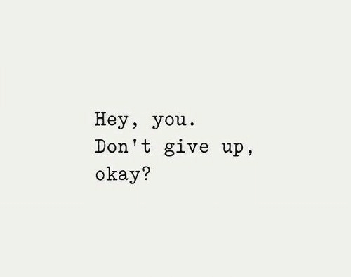 Okay, You, and  Dont: Неу, you.  Don't give up,  okay?