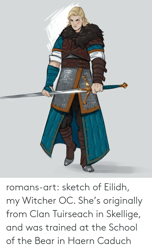 Art Tumblr: గ  ు romans-art:    sketch of Eilidh, my Witcher OC. She's originally from Clan Tuirseach in Skellige, and was trained at the School of the Bear in Haern Caduch