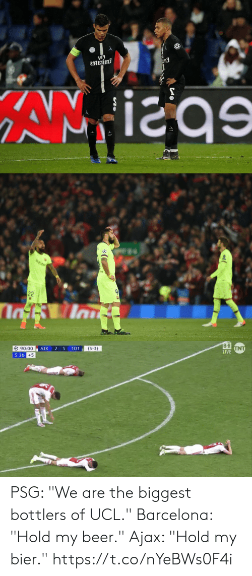 """psg: เรี  5  e9tsiimi  im3   B R  LIVE  (3-3)  90:00  5:16  +5 PSG: """"We are the biggest bottlers of UCL.""""  Barcelona: """"Hold my beer.""""  Ajax: """"Hold my bier."""" https://t.co/nYeBWs0F4i"""