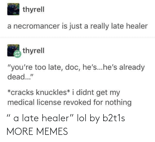 """late: """" a late healer"""" lol by b2t1s MORE MEMES"""