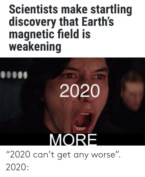 """Worse: """"2020 can't get any worse"""". 2020:"""