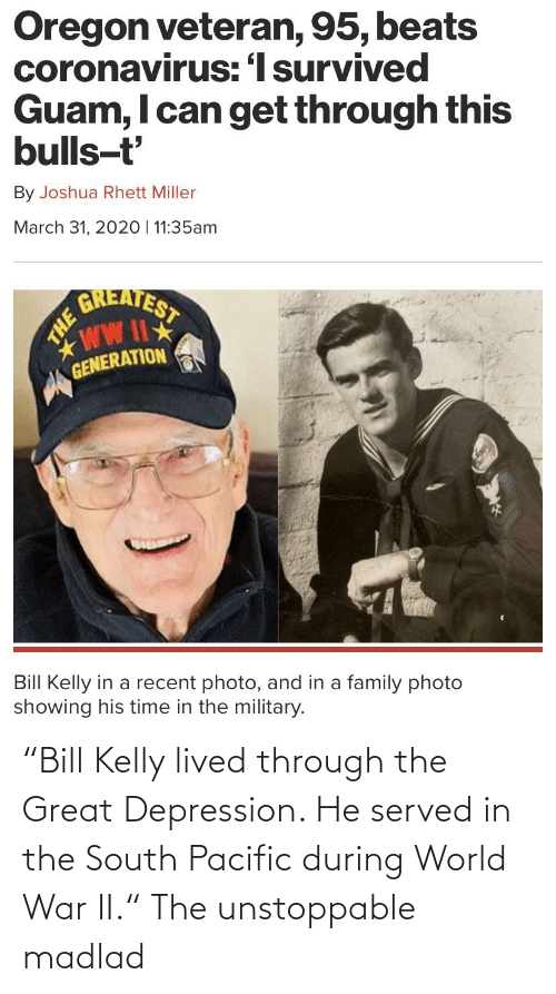 """Kelly: """"Bill Kelly lived through the Great Depression. He served in the South Pacific during World War II."""" The unstoppable madlad"""