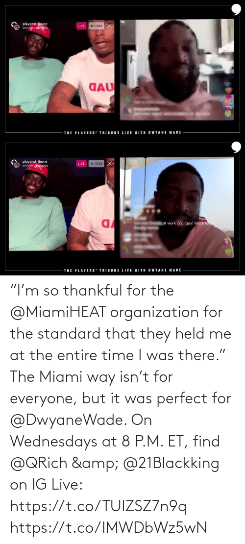 "For Everyone: ""I'm so thankful for the @MiamiHEAT organization for the standard that they held me at the entire time I was there.""  The Miami way isn't for everyone, but it was perfect for @DwyaneWade.   On Wednesdays at 8 P.M. ET, find @QRich & @21Blackking on IG Live: https://t.co/TUIZSZ7n9q https://t.co/lMWDbWz5wN"