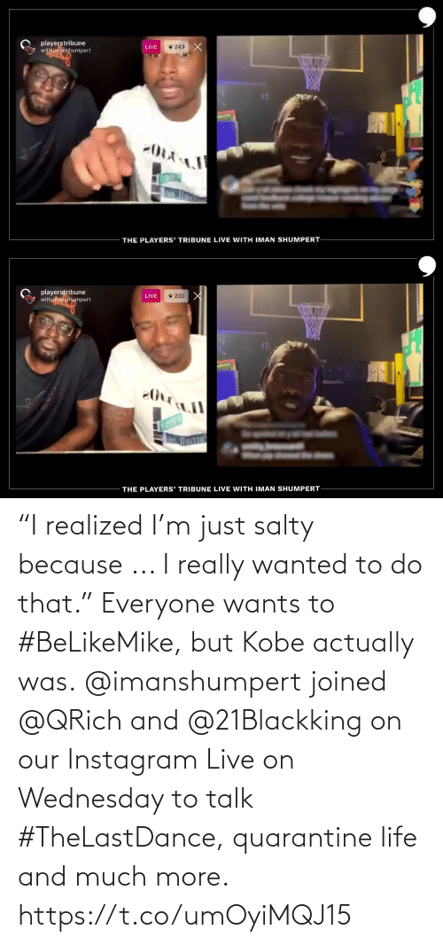 "Wednesday: ""I realized I'm just salty because ... I really wanted to do that."" Everyone wants to #BeLikeMike, but Kobe actually was.  @imanshumpert joined @QRich and @21Blackking on our Instagram Live on Wednesday to talk #TheLastDance, quarantine life and much more. https://t.co/umOyiMQJ15"