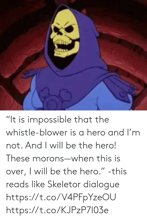 """skeletor: """"It is impossible that the whistle-blower is a hero and I'm not. And I will be the hero! These morons—when this is over, I will be the hero."""" -this reads like Skeletor dialogue https://t.co/V4PFpYzeOU https://t.co/KJPzP7l03e"""
