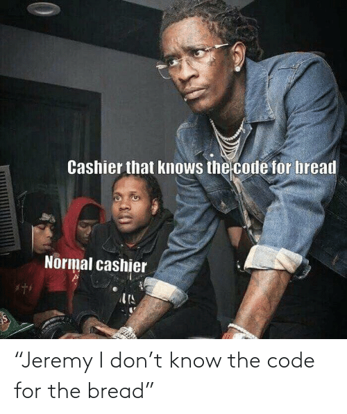 """Bread, Code, and The Code: """"Jeremy I don't know the code for the bread"""""""