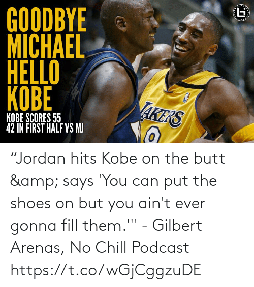 "Says You: ""Jordan hits Kobe on the butt & says 'You can put the shoes on but you ain't ever gonna fill them.'"" - Gilbert Arenas, No Chill Podcast    https://t.co/wGjCggzuDE"