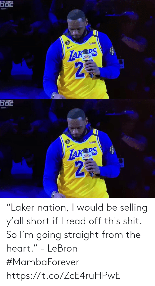 "straight: ""Laker nation, I would be selling y'all short if I read off this shit. So I'm going straight from the heart."" - LeBron #MambaForever    https://t.co/ZcE4ruHPwE"