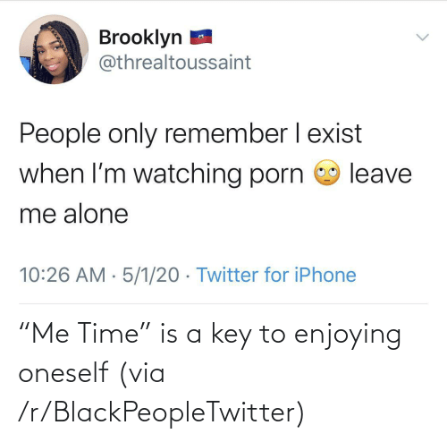 """Blackpeopletwitter, Time, and Key: """"Me Time"""" is a key to enjoying oneself (via /r/BlackPeopleTwitter)"""