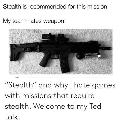 """stealth: """"Stealth"""" and why I hate games with missions that require stealth. Welcome to my Ted talk."""