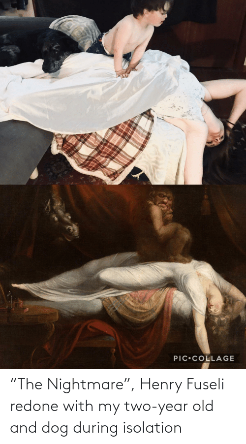 """henry: """"The Nightmare"""", Henry Fuseli redone with my two-year old and dog during isolation"""