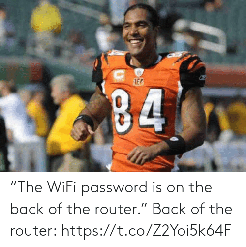 "The: ""The WiFi password is on the back of the router.""   Back of the router: https://t.co/Z2Yoi5k64F"