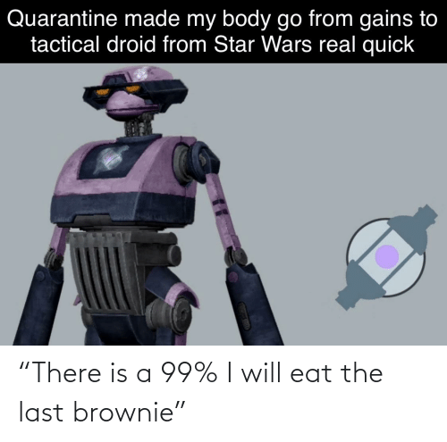 """Brownie: """"There is a 99% I will eat the last brownie"""""""