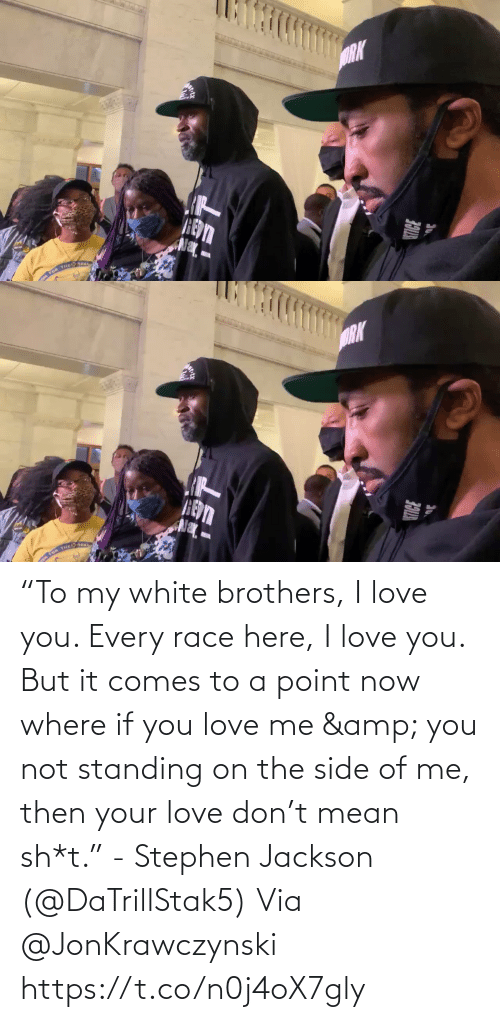 "Love: ""To my white brothers, I love you. Every race here, I love you. But it comes to a point now where if you love me & you not standing on the side of me, then your love don't mean sh*t."" - Stephen Jackson (@DaTrillStak5)   Via @JonKrawczynski https://t.co/n0j4oX7gly"