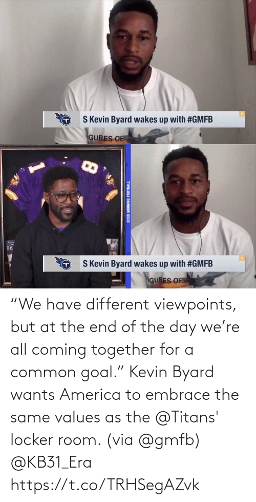 """kevin: """"We have different viewpoints, but at the end of the day we're all coming together for a common goal.""""  Kevin Byard wants America to embrace the same values as the @Titans' locker room. (via @gmfb) @KB31_Era https://t.co/TRHSegAZvk"""