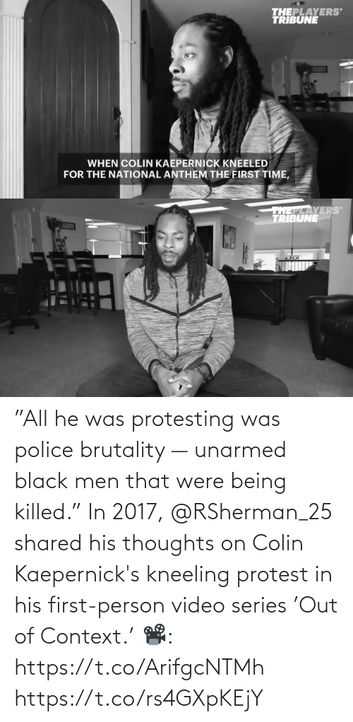 "He Was: ""All he was protesting was police brutality — unarmed black men that were being killed.""  In 2017, @RSherman_25 shared his thoughts on Colin Kaepernick's kneeling protest in his first-person video series 'Out of Context.'   📽️: https://t.co/ArifgcNTMh https://t.co/rs4GXpKEjY"