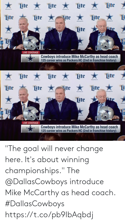 "lit: ★ Lite  Lite *  Lite  Lite  Lite *  ter  tter  Lite  lite  Lite  RiP  Lite  Lit  LIVE COVERAGE  Cowboys introduce Mike McCarthy as head coach  125 career wins as Packers HC (2nd in franchise history)   ★ Lite * Lite  Lite  Lite  Lite  Lite  Lite  Tite  Lite  Lit  LIVE COVERAGE  Cowboys introduce Mike McCarthy as head coach  125 career wins as Packers HC (2nd in franchise history) ""The goal will never change here. It's about winning championships.""  The @DallasCowboys introduce Mike McCarthy as head coach. #DallasCowboys https://t.co/pb9IbAqbdj"