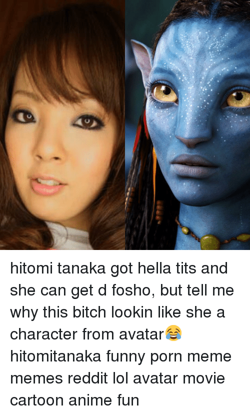 Lol, Meme, and Memes: っ  iva tenon hitomi tanaka got hella tits and she can get d fosho, but tell me why this bitch lookin like she a character from avatar😂 hitomitanaka funny porn meme memes reddit lol avatar movie cartoon anime fun