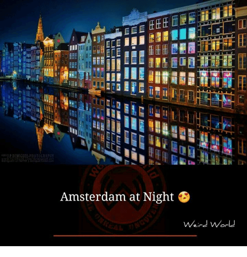 "Memes, Amsterdam, and Mars: ーーー  Amsterdam at Night  Weird world  WEA Wel E匝Mar .----m, laya  旺躣4匪医-i,m- n-L=""I ll=  
