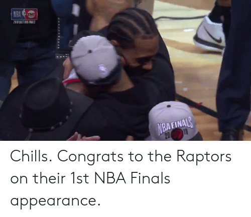 chills: ㄖ  IS EASTERN FINALS  BAFINA Chills.  Congrats to the Raptors on their 1st NBA Finals appearance.