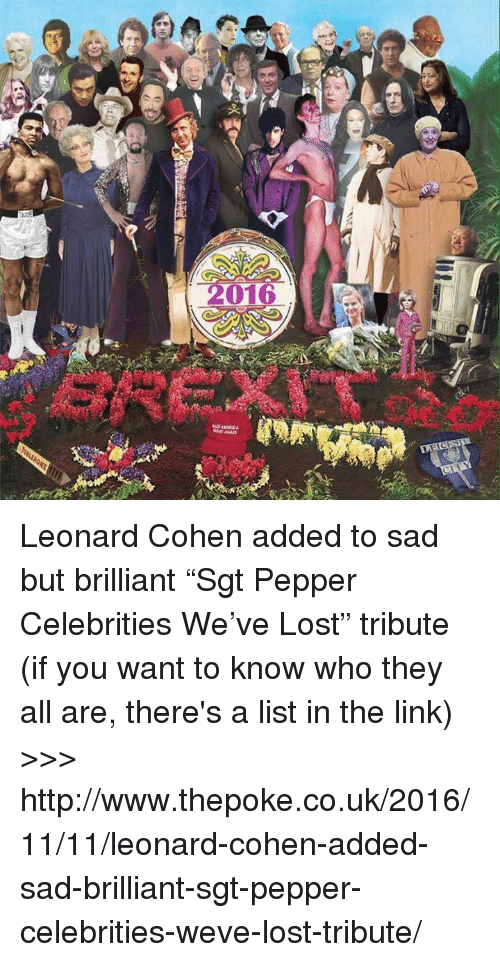"""Lost, Link, and Tree: 冰)orat  me ore  vxrxv tree  e  910  LO  B Leonard Cohen added to sad but brilliant """"Sgt Pepper Celebrities We've Lost"""" tribute (if you want to know who they all are, there's a list in the link)  >>> http://www.thepoke.co.uk/2016/11/11/leonard-cohen-added-sad-brilliant-sgt-pepper-celebrities-weve-lost-tribute/"""
