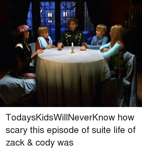 Life, Suits, and Girl Memes: 夏 TodaysKidsWillNeverKnow how scary this episode of suite life of zack & cody was