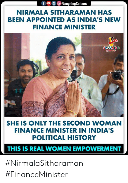 Finance, History, and Women: 画(8)/LaughingColours  f  。  NIRMALA SITHARAMAN HAS  BEEN APPOINTED AS INDIA'S NEW  FINANCE MINISTER  SHE IS ONLY THE SECOND WOMAN  FINANCE MINISTER IN INDIA'S  POLITICAL HISTORY  THIS IS REAL WOMEN EMPOWERMENT #NirmalaSitharaman #FinanceMinister